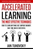Accelerated Learning: The Most Effective Techniques: How to Learn Fast, Improve Memory, Save Your Time and Be Successful