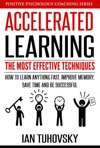 Accelerated Learning The Most Effective Techniques How To Learn Fast Improve Memory Save Your Time And Be Successful