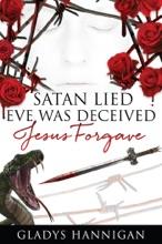 Satan Lied Eve Was Deceived Jesus Forgave
