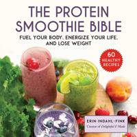 Erin Indahl-Fink - The Protein Smoothie Bible artwork