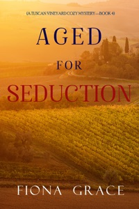 Aged for Seduction (A Tuscan Vineyard Cozy Mystery—Book 4) Book Cover