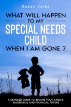 What Will Happen To My Special Needs Child When I Am Gone