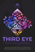 Third Eye awakening: Discover New Perspectives to open your Third Eye Chakra, through Psychic Awareness, Healing and Meditation. Increases Psychic Abilities Purifying your Energy Field Starting Today