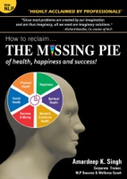 How to reclaim...THE MISSING PIE of health, happiness and success: Re-Imprint your Subconscious Mind with NLP & Visualization