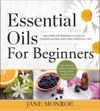 Essential Oils For Beginners The Complete Reference Guide To Understanding And Using Essential Oils