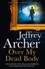 Jeffrey Archer - Over My Dead Body artwork