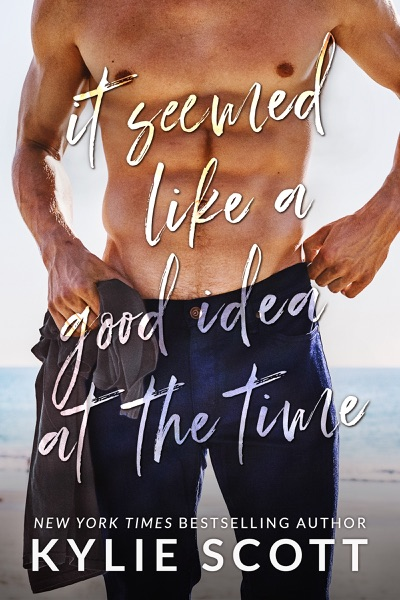 It Seemed Like a Good Idea at the Time - Kylie Scott book cover