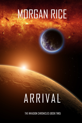 Arrival (The Invasion Chronicles—Book Two): A Science Fiction Thriller - Morgan Rice book