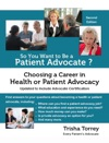 So You Want To Be A Patient Advocate Choosing A Career In Health Or Patient Advocacy Second Edition