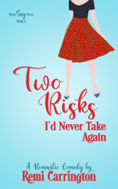 Two Risks I'd Never Take Again: A Romantic Comedy