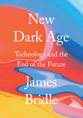 New Dark Age - James Bridle book
