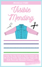 Visible Mending: A Step-By-Step Guide To Repair Denim And All Sort Of Cloths Improving Their Style With Both Basic And Advanced Techniques (Illustrated)