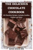 The Delicious Chocolate Cookbook: 101 Chocolate Recipes, Includes Candies, Cookies And More