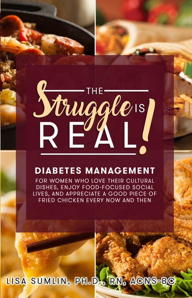 The Struggle Is Real! Diabetes Management for Women Who Love Their Cultural Dishes, Enjoy Food-Focused Social Lives, and Appreciate a Good Piece of Fried Chicken Every Now and Then - Lisa Sumlin book cover