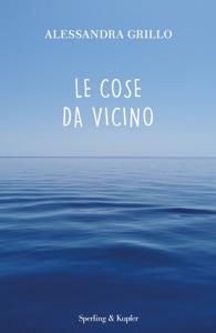 Le cose da vicino da Alessandra Grillo Copertina del libro