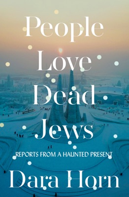 People Love Dead Jews: Reports from a Haunted Present