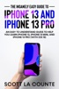 The Insanely Easy Guide to iPhone 13 and iPhone 13 Pro: An Easy To Understand Guide To Help You Learn iPhone 13, iPhone 13 Mini, and iPhone Pro (With iOS 15)