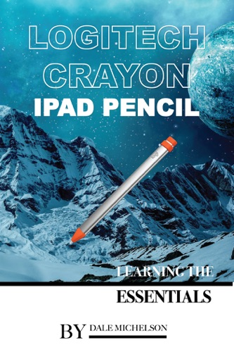 Logitech Crayon Ipad Pencil: Learning the Essentials E-Book Download