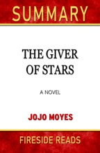 The Giver Of Stars: A Novel By Jojo Moyes: Summary By Fireside Reads