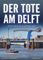Alfred Bekker - Der Tote am Delft. Ostfrieslandkrimi artwork