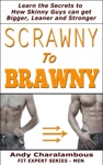 Scrawny To Brawny - How Skinny Guys Can Get Bigger Leaner And Stronger