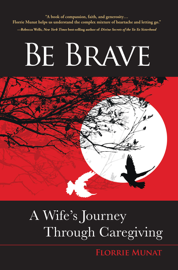 Be Brave: A Wife's Journey Through Caregiving book