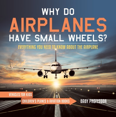 Why Do Airplanes Have Small Wheels? Everything You Need to Know About The Airplane - Vehicles for Kids  Children's Planes & Aviation Books