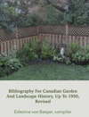 Bibliography For Canadian Garden And Landscape  History Up To 1950