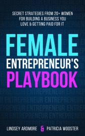 Female Entrepreneur's Playbook - Patricia Wooster by  Patricia Wooster PDF Download