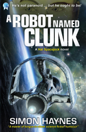 A Robot Named Clunk (Book 1 in the Hal Spacejock series) book