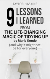 9 Lessons I Learned From The Life Changing Magic Of Tidying Up By Marie Kondo And Why It May Not Be For Everyone