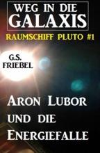 Aron Lubor Und Die Energiefalle:  Weg In Die Galaxis – Raumschiff PLUTO 1