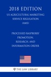 Processed Raspberry Promotion Research And Information Order US Agricultural Marketing Service Regulation AMS 2018 Edition