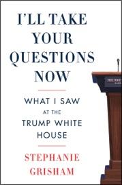I'll Take Your Questions Now - Stephanie Grisham by  Stephanie Grisham PDF Download