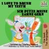 I Love To Brush My Teeth Ich Putze Meine Zhne Gern English German Bilingual Edition