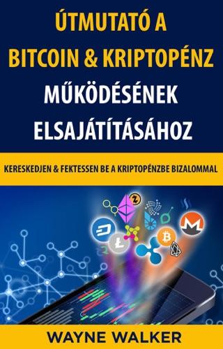 Útmutató a Bitcoin & Kriptopénz Működésének Elsajátításához
