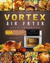 Download The Instant Vortex Air Fryer Oven Cookbook:600 Affordable and Delicious Air Fryer Oven Recipes for smart people