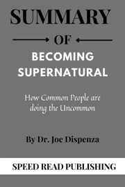 Summary Of Becoming Supernatural by Dr. Joe Dispenza  How Common People are doing the Uncommon