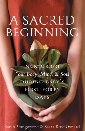 Download A Sacred Beginning: Nurturing Your Body, Mind, and Soul during Baby's First Forty Days