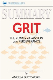 Summary Of Grit The Power Of Passion And Perseverance By Angela Duckworth