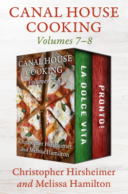 Canal House Cooking Volumes 7–8 - Christopher Hirsheimer & Melissa Hamilton book