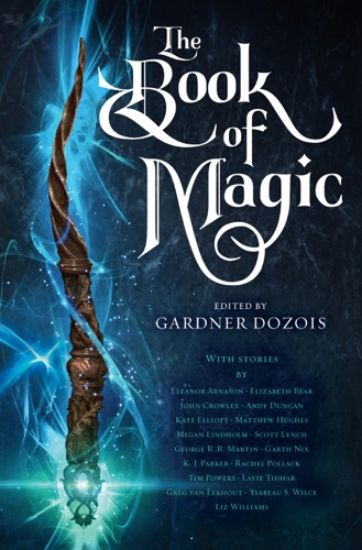 Gardner Dozois, George R.R. Martin, Scott Lynch, Elizabeth Bear & Garth Nix - The Book of Magic