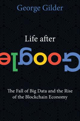Life After Google - George Gilder book