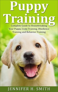 Puppy Training: Complete Guide to Housebreaking Your Puppy, Crate Training, Obedience Training and Behavior Training Book Cover