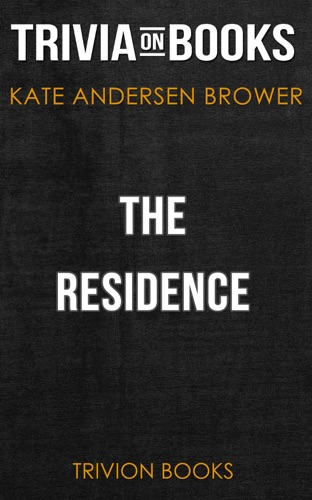 Trivia-On-Books - The Residence: Inside the Private World of the White House by Kate Andersen Brower (Trivia-On-Books)