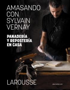 Amasando con Sylvain Vernay. Panadería y repostería en casa Book Cover