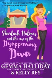 Sherlock Holmes and the Case of the Disappearing Diva - Gemma Halliday & Kelly Rey