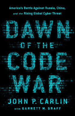 Dawn of the Code War - John P. Carlin & Garrett M. Graff book
