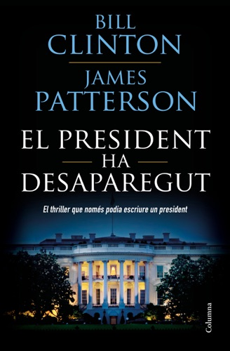 Bill Clinton & James Patterson - El president ha desaparegut
