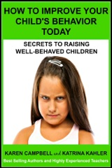 How To Improve Your Child's Behavior Today: Secrets to Raising Well-behaved Children